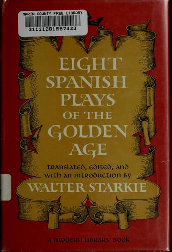 Eight Spanish plays of the golden age by Walter Starkie