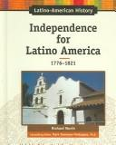 Independence for Latino America, 1776-1823 (Latino-American History) by Richard Worth