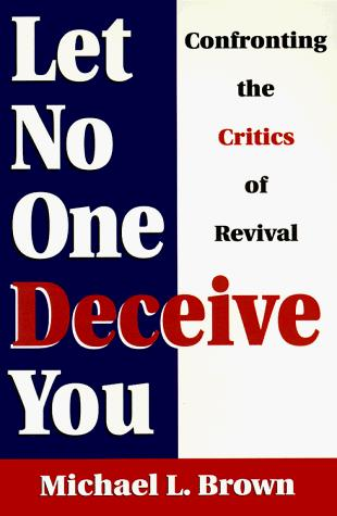 Let no one deceive you by Michael L. Brown