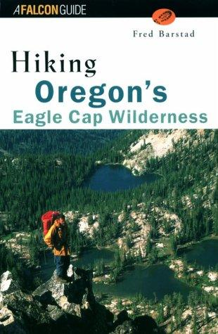 Hiking Oregon's Eagle Cap Wilderness (Regional Hiking Series) by Fred Barstad