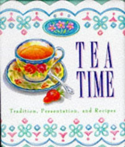 Tea Time/Tradition, Presentation, and Recipes by M. Dalton King