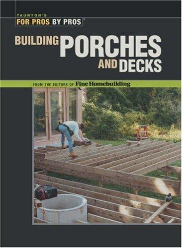Building Porches and Decks (For Pros by Pros) by Fine Homebuilding Editors