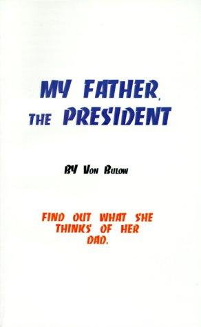 My Father, the President by H. Von Bulow