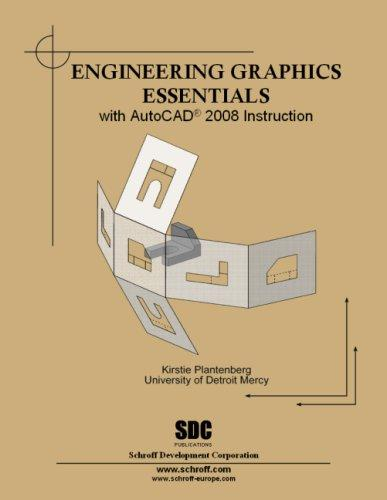 Engineering Graphics Essentials with AutoCAD 2008 Instruction by Kirstie Plantenberg