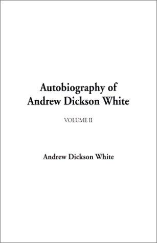 Autobiography of Andrew Dickson White