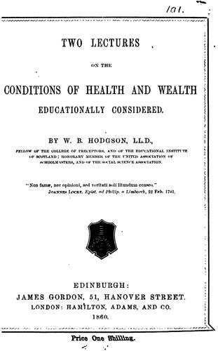 Two lectures on the conditions of health and wealth educationally considered by William Ballantyne Hodgson