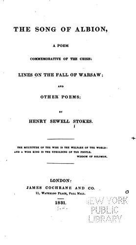 The Song of Albion: A Poem Commemorative of the Crisis. Lines On the Fall of Warsaw and Other Poems by Henry Sewell Stokes