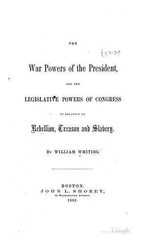 The war powers of the President by William Whiting