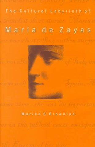 The Cultural Labyrinth of Maria De Zayas by Marina Scordilis Brownlee