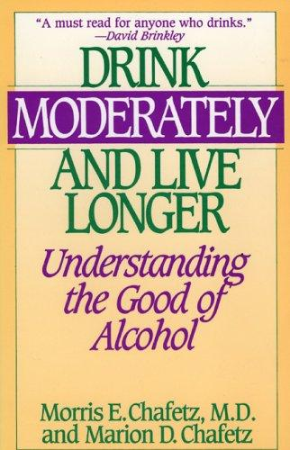 Drink moderately and live longer by Morris E. Chafetz