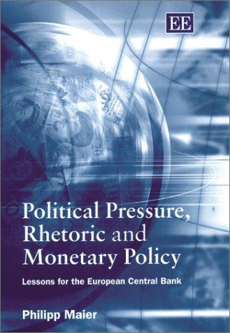 Political Pressure, Rhetoric and Monetary Policy by Philipp Maier