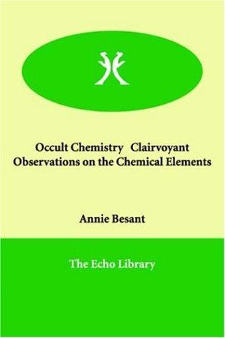 Occult Chemistry   Clairvoyant Observations on the Chemical Elements by Annie Wood Besant