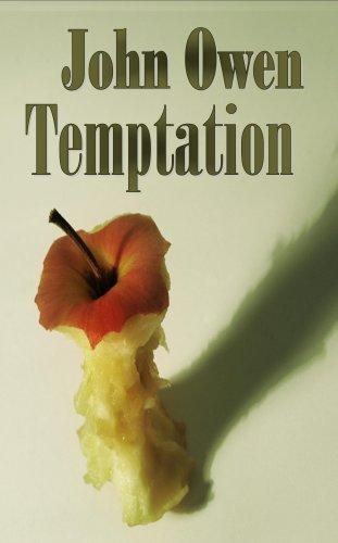 John Owen on Temptation - The Nature and Power of it, The Danger of Entering it and the Means of Preventing the Danger by John Owen