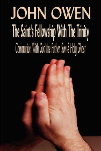 John Owen on The Saints' Fellowship with the Trinity (Or, Of Communion with God the Father, Son & Holy Ghost Each Person Distinctly) by John Owen