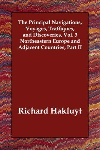 The Principal Navigations, Voyages, Traffiques, and Discoveries, Vol. 3 Northeastern Europe and Adjacent Countries, Part II by Richard Hakluyt