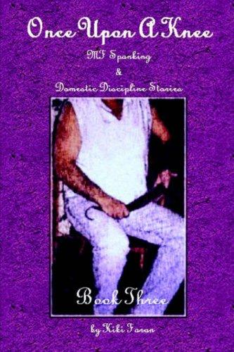 Once Upon A Knee MF Spanking & Domestic Discipline Stories Book Three by Kiki, Faran