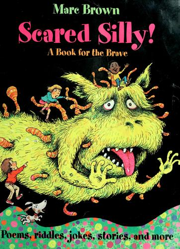 Scared silly! by [compiled and illustrated by] Marc Brown.