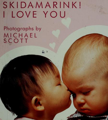 Skidamarink! I love you by photographs by Michael Scott.