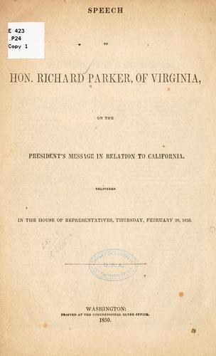 Speech of Hon. Richard Parker, of Virginia, on the President's message in relation to California by Parker, Richard