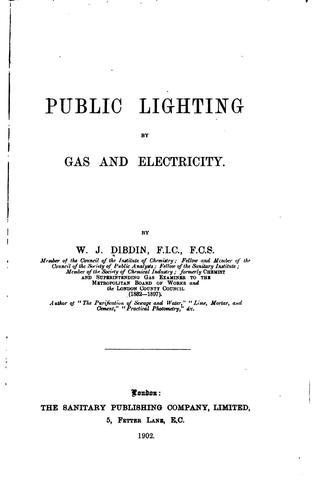 Public Lighting by Gas and Electricty by William Joseph Dibdin