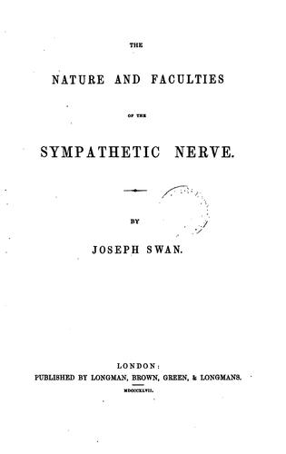 The nature and faculties of the sympathetic nerve by Joseph Swan