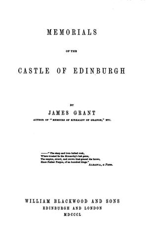 Memorials of the castle of Edinburgh by James Grant