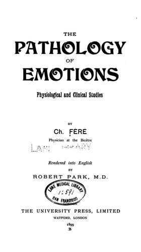 The Pathology of Emotions: Physiological and Clinical Studies by Charles Samson Féré