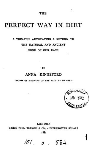 The perfect way in diet: A Treatise Advocating a Return to the Natural and Ancient Food of Our Race by Anna Bonus Kingsford
