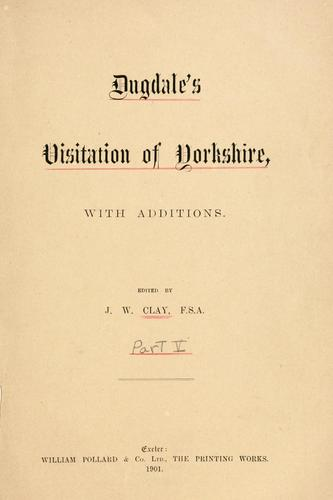 Dugdale's Visitation of Yorkshire, with additions by Dugdale, William Sir