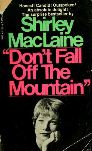 """Don't fall off the mountain"" by Shirley MacLaine"