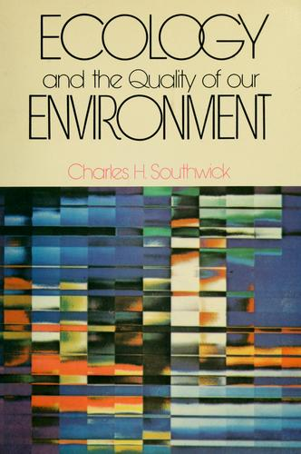 Ecology and the quality of our environment by Charles H. Southwick