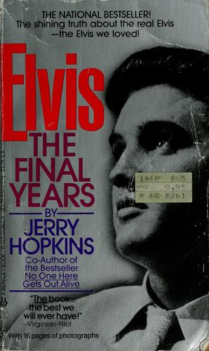 Elvis, the final years by Jerry Hopkins