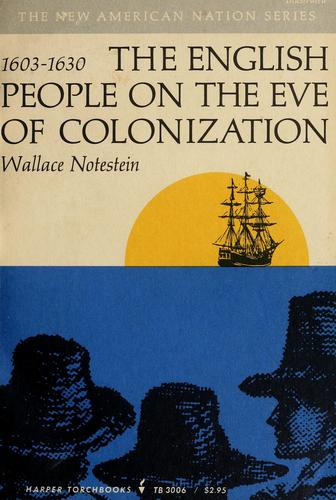 The English people on the eve of colonization, 1603-1630 by Notestein, Wallace
