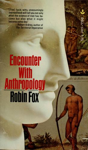 Encounter with anthropology by Fox, Robin