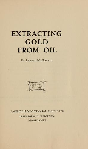 Extracting gold from oil by Emmett M. Howard