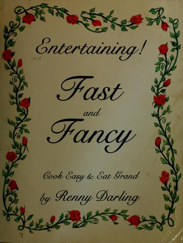Entertaining! fast and fancy by Renny Darling