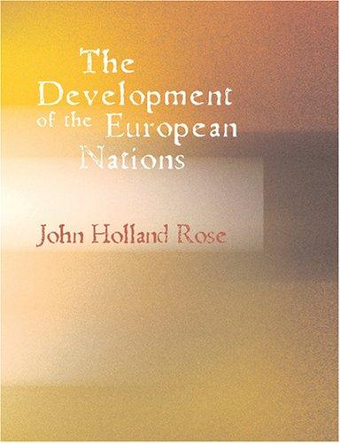 The Development of the European Nations (Large Print Edition) by John Holland Rose
