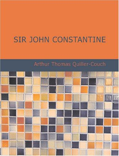 Sir John Constantine (Large Print Edition) by Sir Arthur Thomas Quiller-Couch