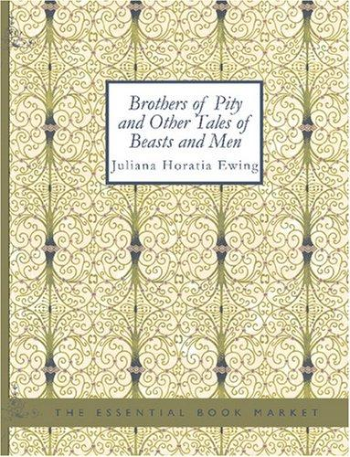 Brothers of Pity and Other Tales of Beasts and Men by Juliana Horatia Gatty Ewing