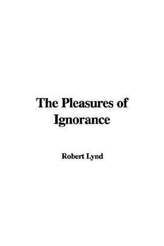 The Pleasures of Ignorance