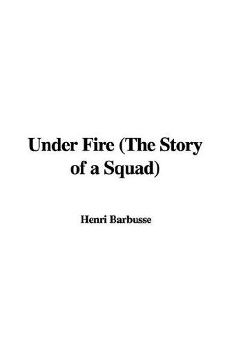 Under Fire (The Story of a Squad) by Henri Barbusse, W. Fitzwater Wray