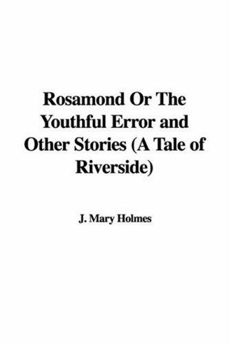 Rosamond Or The Youthful Error and Other Stories (A Tale of Riverside)