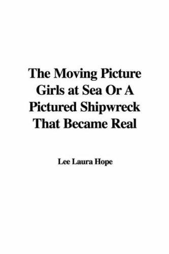 The Moving Picture Girls at Sea Or A Pictured Shipwreck That Became Real (The Moving Picture Girls Series) by Laura Lee Hope