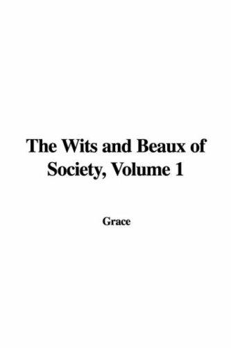 The Wits and Beaux of Society, Volume 1 by Grace