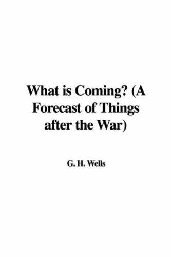 What is Coming? (A Forecast of Things after the War)
