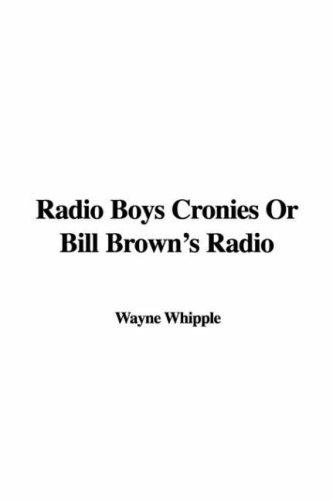 Radio Boys Cronies Or Bill Brown's Radio
