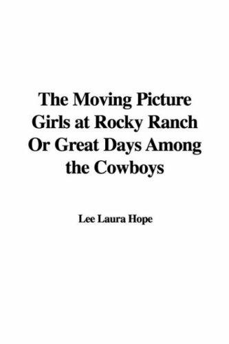The Moving Picture Girls at Rocky Ranch Or Great Days Among the Cowboys by Laura Lee Hope