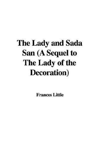 The Lady and Sada San (A Sequel to The Lady of the Decoration) by Frances Little
