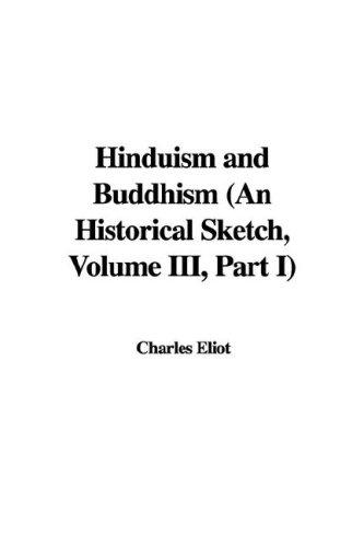 Hinduism and Buddhism (An Historical Sketch, Volume III, Part I) by Eliot, Charles