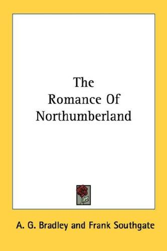 The romance of Northumberland by A. G. Bradley